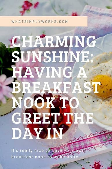 Charming Sunshine: Having a Breakfast Nook to Greet the Day In